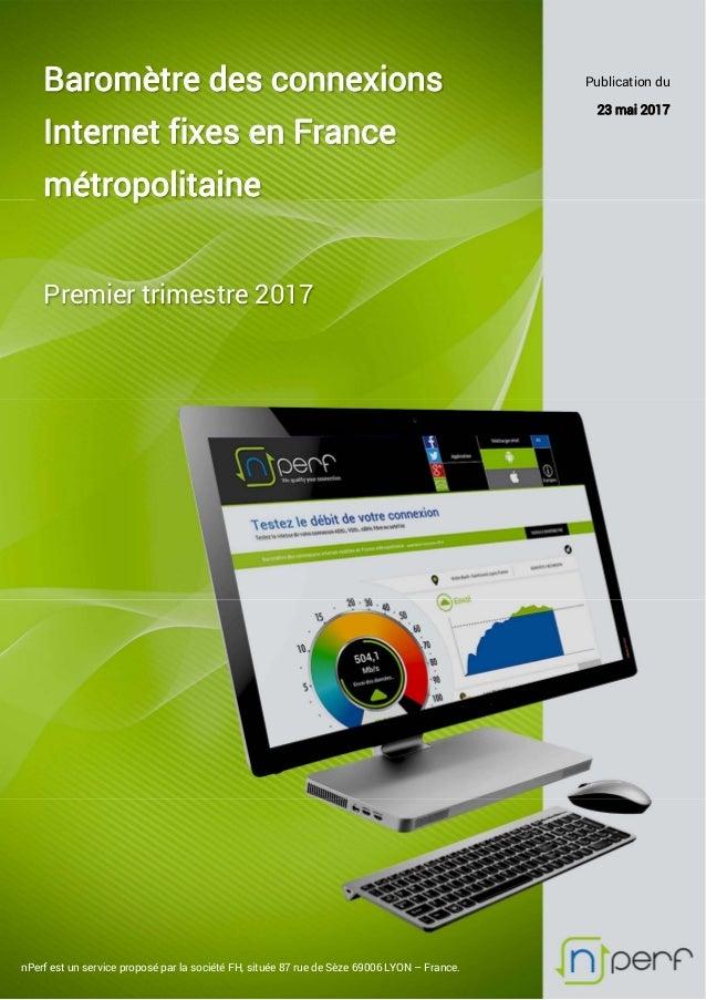 Baromètre des connexions Internet fixes en France métropolitaine Premier trimestre 2017 Publication du 23 mai 2017 nPerf e...