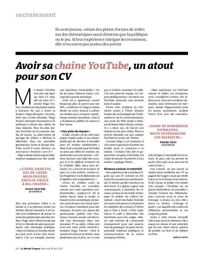 24 / Le Monde Campus Mercredi 19 avril 2017 recrutement M a chaîne YouTube n'est pas une ligne sur mon CV, mais elle est m...