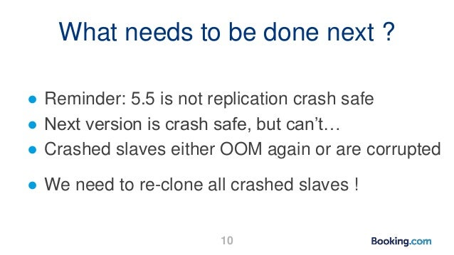 What needs to be done next ? ● Reminder: 5.5 is not replication crash safe ● Next version is crash safe, but can't… ● Cras...