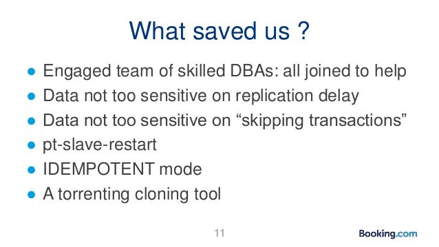 What saved us ? ● Engaged team of skilled DBAs: all joined to help ● Data not too sensitive on replication delay ● Data no...