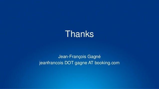 Thanks Jean-François Gagné jeanfrancois DOT gagne AT booking.com