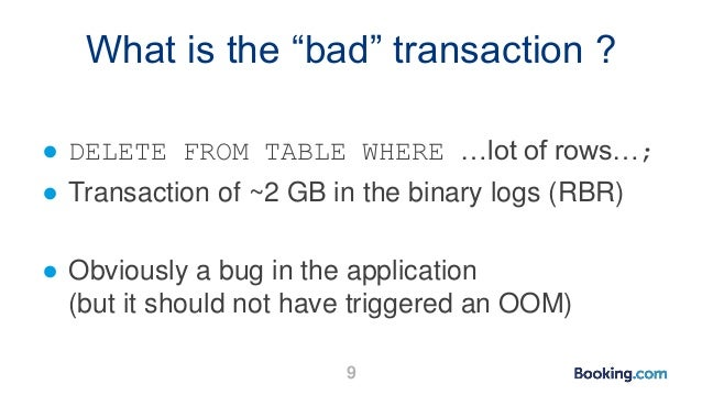 """What is the """"bad"""" transaction ? ● DELETE FROM TABLE WHERE …lot of rows…; ● Transaction of ~2 GB in the binary logs (RBR) ●..."""