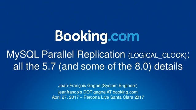 MySQL Parallel Replication (LOGICAL_CLOCK): all the 5.7 (and some of the 8.0) details Jean-François Gagné (System Engineer...