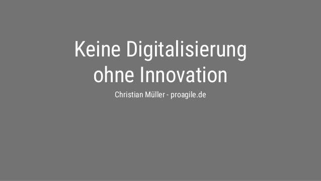 proagile.de Keine Digitalisierung ohne Innovation Christian Müller - proagile.de
