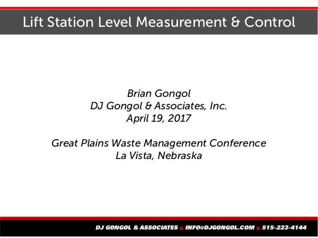 Lift Station Level Measurement & Control Brian Gongol DJ Gongol & Associates, Inc. April 19, 2017 Great Plains Waste Manag...