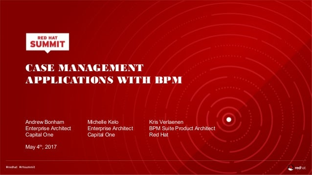 CASE MANAGEMENT APPLICATIONS WITH BPM Andrew Bonham Enterprise Architect Capital One May 4th , 2017 Michelle Kelo Enterpri...