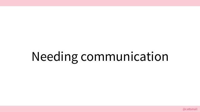 @cattsmall@cattsmall Needing communication