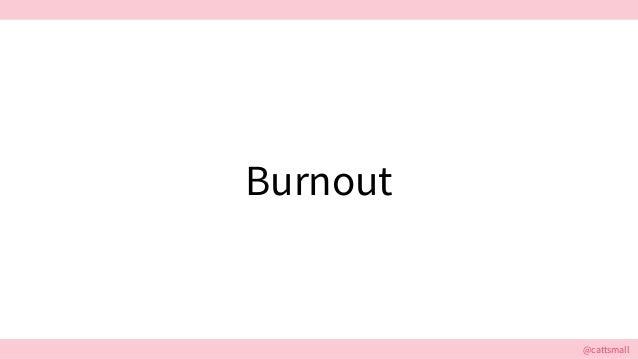 @cattsmall@cattsmall Burnout