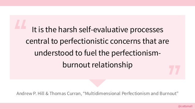 @cattsmall@cattsmall It is the harsh self-evaluative processes central to perfectionistic concerns that are understood to ...