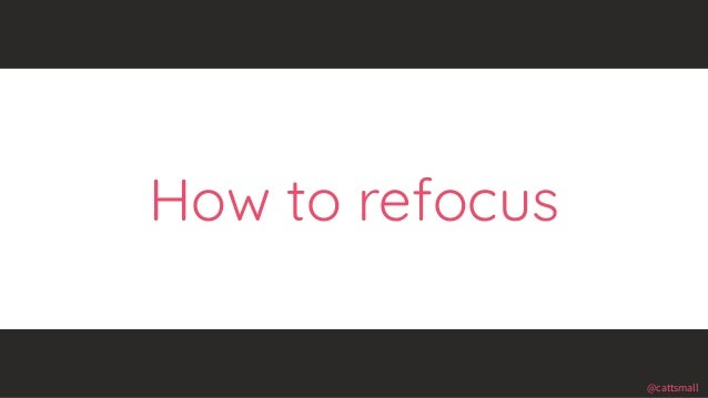 @cattsmall@cattsmall How to refocus