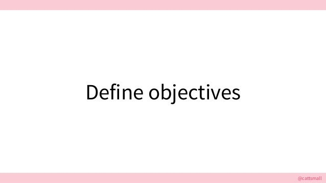 @cattsmall@cattsmall Define objectives
