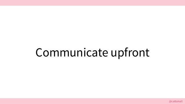 @cattsmall@cattsmall Communicate upfront