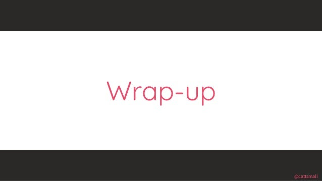 @cattsmall@cattsmall Wrap-up