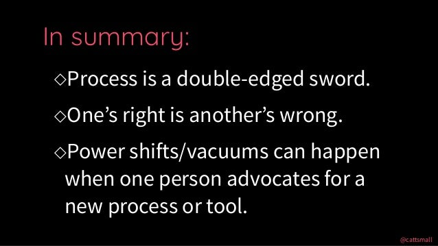 @cattsmall@cattsmall ◇Process is a double-edged sword. ◇One's right is another's wrong. ◇Power shifts/vacuums can happen w...