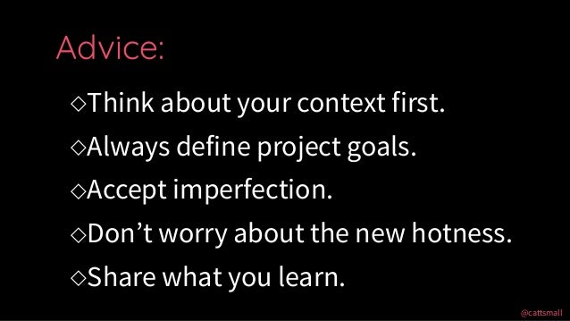 @cattsmall@cattsmall ◇Think about your context first. ◇Always define project goals. ◇Accept imperfection. ◇Don't worry abo...