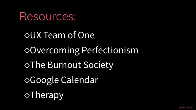 @cattsmall@cattsmall ◇UX Team of One ◇Overcoming Perfectionism ◇The Burnout Society ◇Google Calendar ◇Therapy Resources: