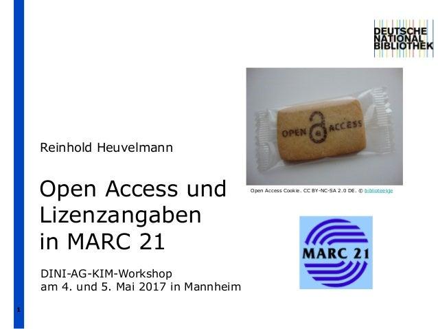 1 Open Access und Lizenzangaben in MARC 21 Reinhold Heuvelmann DINI-AG-KIM-Workshop am 4. und 5. Mai 2017 in Mannheim Open...
