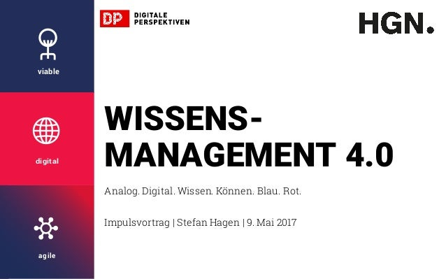 viable digital agile WISSENS- MANAGEMENT 4.0 Analog. Digital. Wissen. Können. Blau. Rot. Impulsvortrag   Stefan Hagen   9....