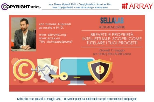 SellaLab Lecce, giovedì 11 maggio 2017 – Brevetti e proprietà intellettuale: scopri come tutelare i tuoi progetti Avv. Sim...