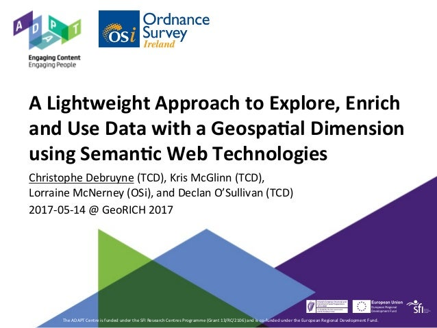 A	Lightweight	Approach	to	Explore,	Enrich	 and	Use	Data	with	a	Geospa9al	Dimension	 using	Seman9c	Web	Technologies	 Christ...