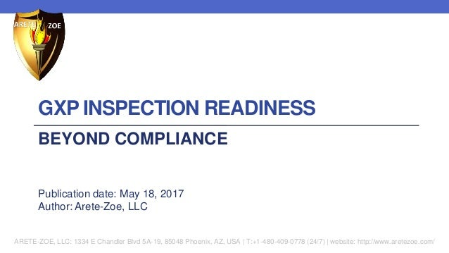 GXP INSPECTION READINESS BEYOND COMPLIANCE Publication date: May 18, 2017 Author: Arete-Zoe, LLC ARETE-ZOE, LLC: 1334 E Ch...
