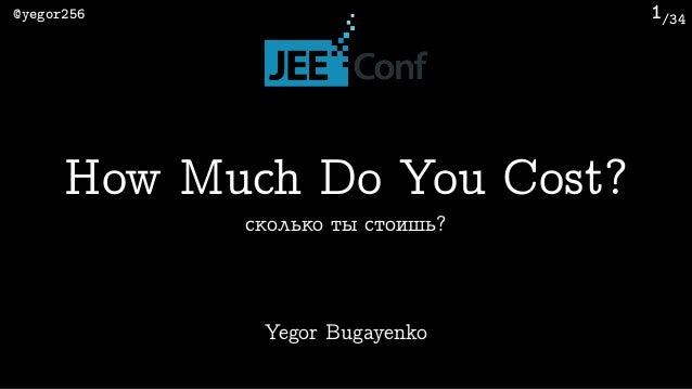 /34@yegor256 1 Yegor Bugayenko How Much Do You Cost? сколько ты стоишь?