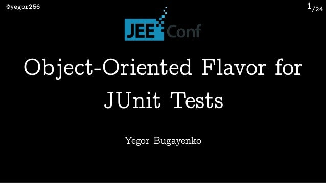 /24@yegor256 1 Yegor Bugayenko Object-Oriented Flavor for JUnit Tests