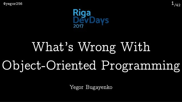 /42@yegor256 1 Yegor Bugayenko What's Wrong With