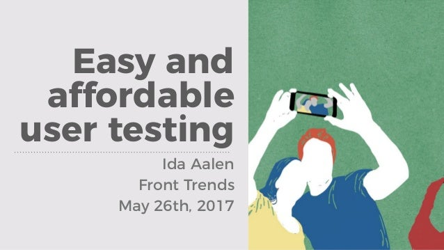 Easy and affordable user testing Ida Aalen Front Trends May 26th, 2017