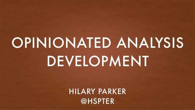 OPINIONATED ANALYSIS DEVELOPMENT HILARY PARKER @HSPTER