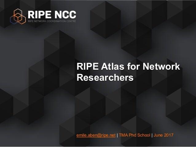 emile.aben@ripe.net | TMA Phd School | June 2017 RIPE Atlas for Network Researchers