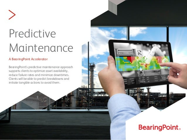 Predictive Maintenance A BearingPoint Accelerator BearingPoint's predictive maintenance approach supports clients to optim...