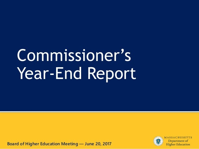 Commissioner's Year-End Report Board of Higher Education Meeting — June 20, 2017