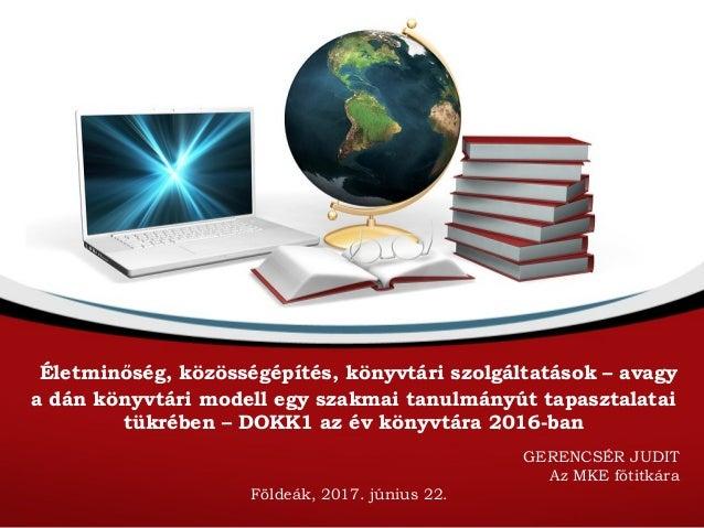 Életminőség, közösségépítés, könyvtári szolgáltatások – avagy a dán könyvtári modell egy szakmai tanulmányút tapasztalatai...