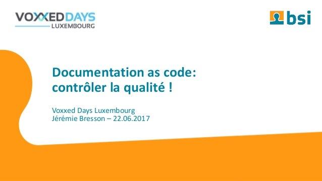 #DocAsCode #voxxed_lu Voxxed Days Luxembourg Jérémie Bresson – 22.06.2017 Documentation as code: contrôler la qualité !