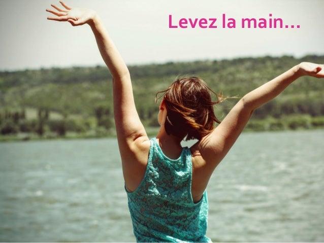 Levez la main…
