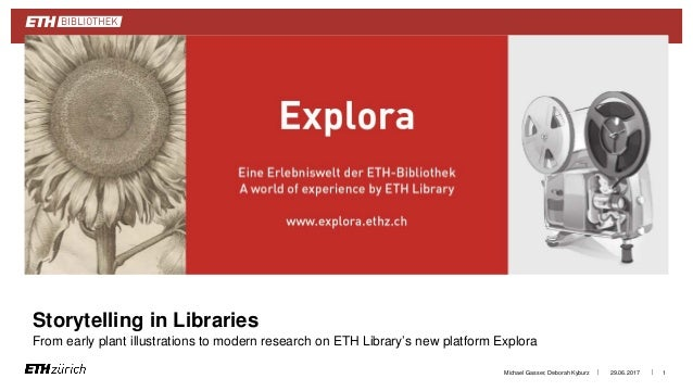 || Storytelling in Libraries From early plant illustrations to modern research on ETH Library's new platform Explora 29.06...