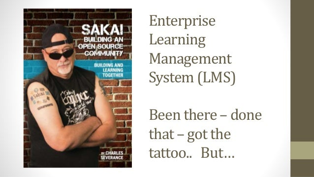 Enterprise Learning Management System (LMS) Been there – done that – got the tattoo.. But…