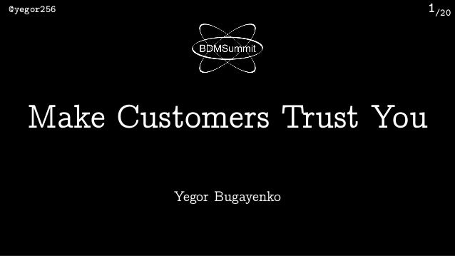 /20@yegor256 1 Yegor Bugayenko Make Customers Trust You