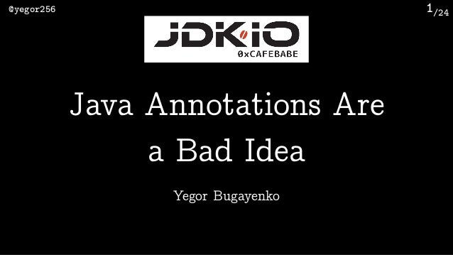 /24@yegor256 1 Yegor Bugayenko Java Annotations Are