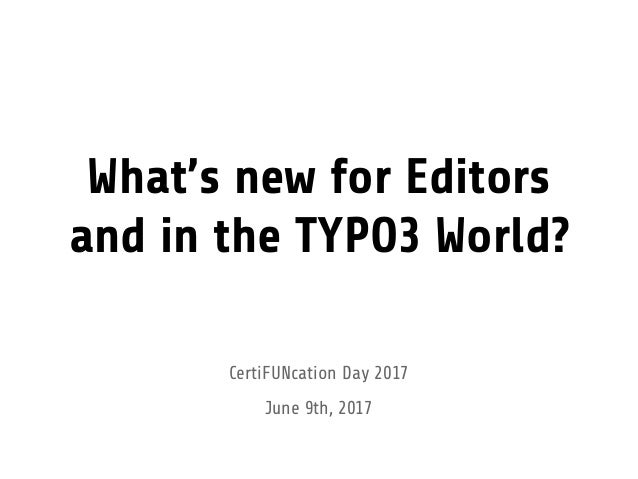 What's new for Editors and in the TYPO3 World? CertiFUNcation Day 2017 June 9th, 2017