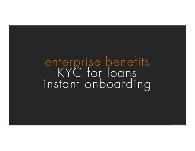 enterprise benefits KYC for loans instant onboarding © 2016 Juan Llanos