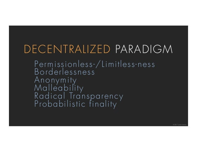 Permissionless-/Limitless-ness Borderlessness Anonymity Malleability Radical Transparency Probabilistic finality DECENTRAL...