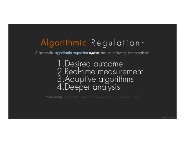 A successful algorithmic regulation system has the following characteristics: 1.Desired outcome 2.Real-time measurement 3....