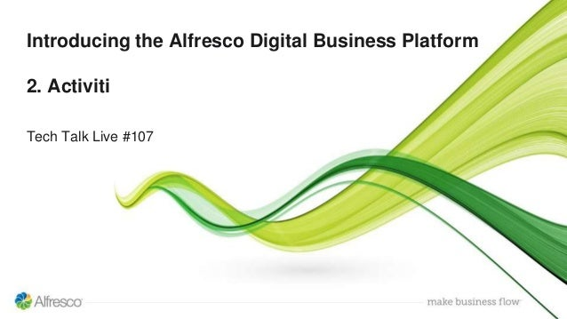 Introducing the Alfresco Digital Business Platform 2. Activiti Tech Talk Live #107