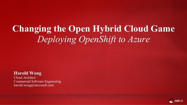 ADD NAME (View > Master > Slide master) Changing the Open Hybrid Cloud Game Deploying OpenShift to Azure Harold Wong Cloud...