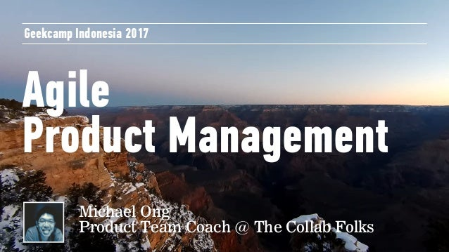Agile Product Management Geekcamp Indonesia 2017 Michael Ong