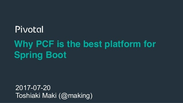 1 Why PCF is the best platform for Spring Boot 2017-07-20 Toshiaki Maki (@making)