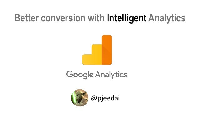Better conversion with Intelligent Analytics @pjeedai