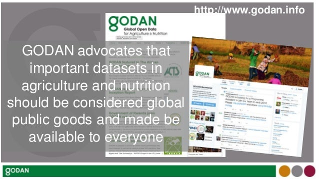 http://www.godan.info GODAN advocates that important datasets in agriculture and nutrition should be considered global pub...